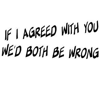 We'd Both Be Wrong