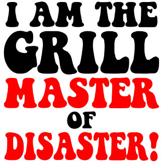 I am the grill master of disaster!