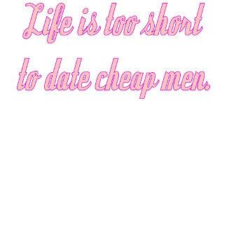 Life Short Cheap Men