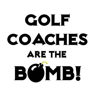 Golf Coaches Are The Bomb!