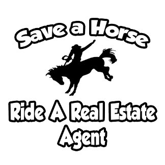 Save a Horse, Ride a Real Estate Agent
