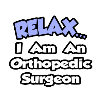 Relax...I Am an Orthopedic Surgeon