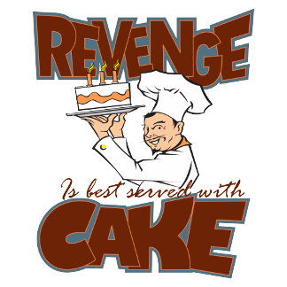 Revenge is Best Served WIth Cake