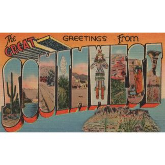 Greetings from the Great Southwest