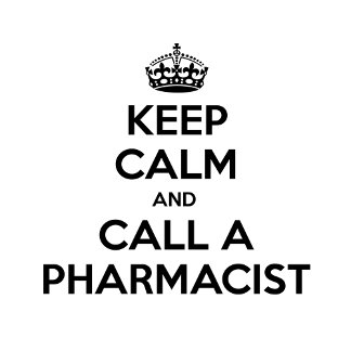 Keep Calm and Call a Pharmacist