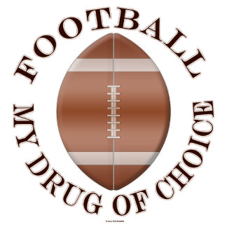 Football My Drug Of Choice