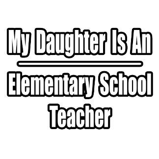 My Daughter Is An Elementary School Teacher