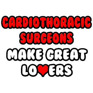 Cardiothoracic Surgeons Make Great Lovers