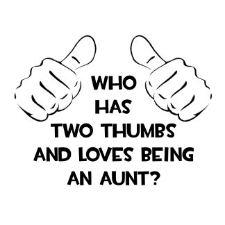 Two Thumbs .. Loves Being an Aunt
