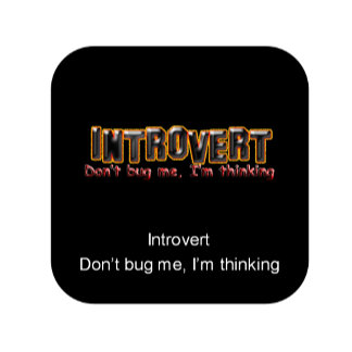 Introvert - Don't bug me, I'm thinking