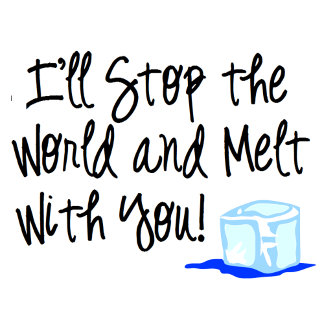 Melt with you!