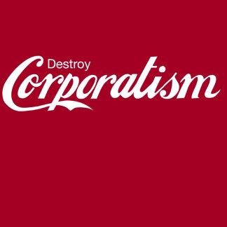 Destroy Corporatism