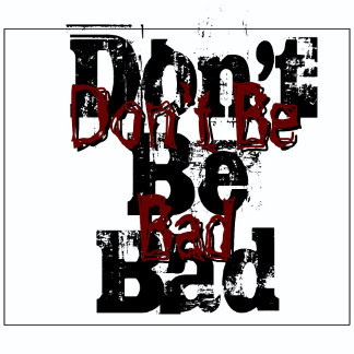 Don't Be Bad -