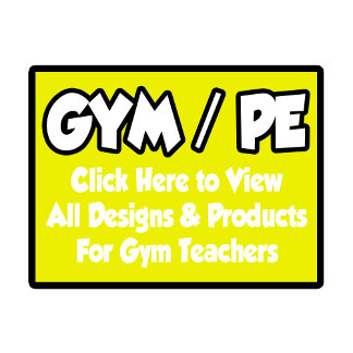 Gym Teacher Shirts, Gifts and Apparel