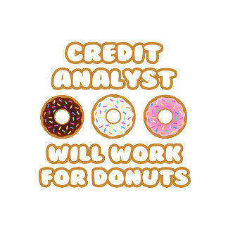 Credit Analyst .. Will Work For Donuts