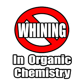 No Whining In Organic Chemistry