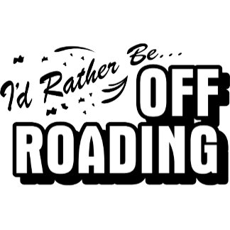 I'd Rather Be Off-Roading