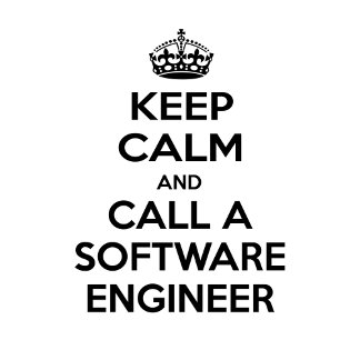 Keep Calm and Call a Software Engineer