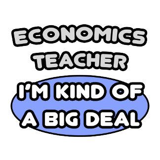 Economics Teacher .. Kind of a Big Deal