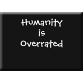 Humanity is Overrated