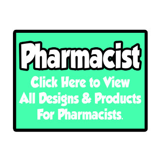 Pharmacist Shirts, Gifts and Apparel