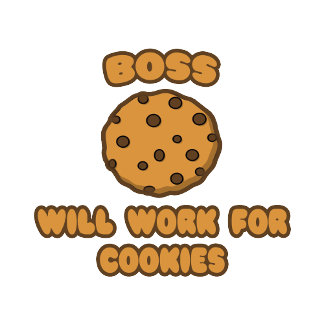 Boss .. Will Work for Cookies