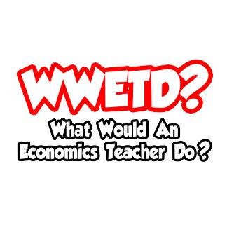 WWETD...What Would an Econ Teacher Do?