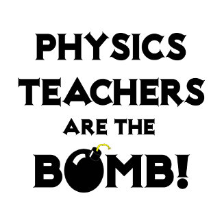 Physics Teachers Are The Bomb!