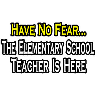 Have No Fear, Elementary School Teacher Is Here