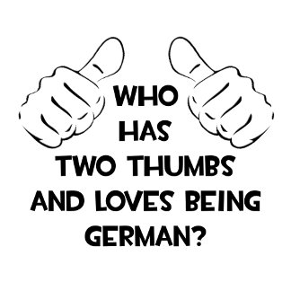 Two Thumbs and Loves Being German