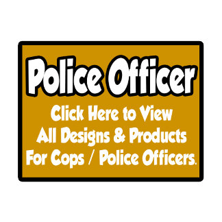 Police Officer / Cop Shirts, Gifts and Apparel