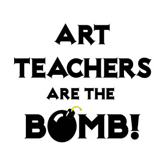 Art Teachers Are The Bomb!