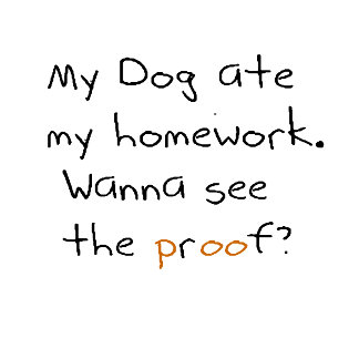 My dog at my homework. Wanna see the proof?