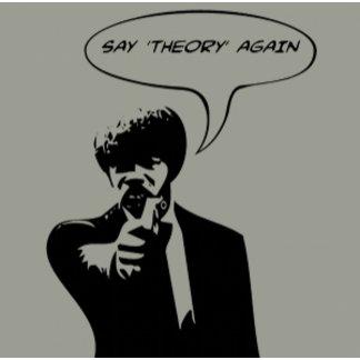Say 'theory' again!