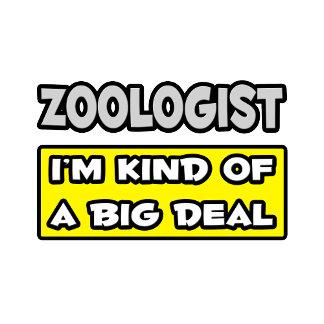 Zoologist .. I'm Kind of a Big Deal