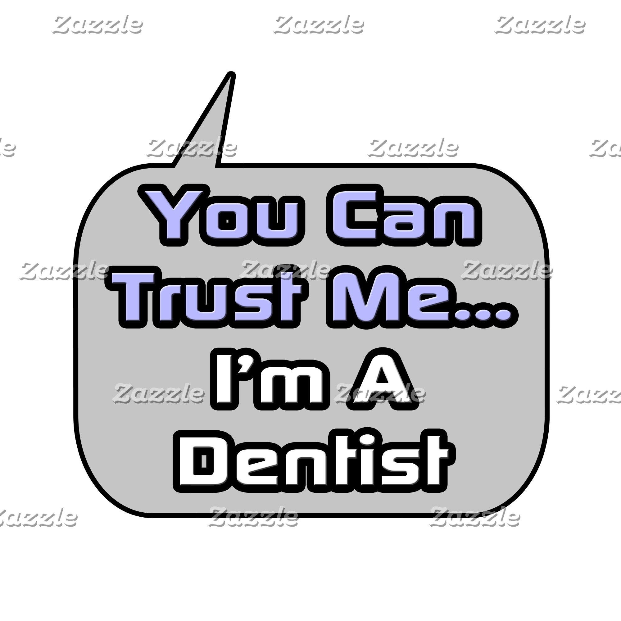Trust Me .. I'm a Dentist