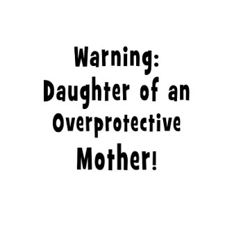 daughter of overprotective mother