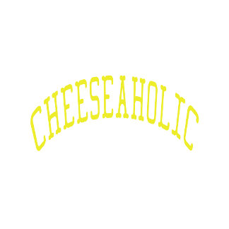 Cheeseaholic  - Cheese Lover
