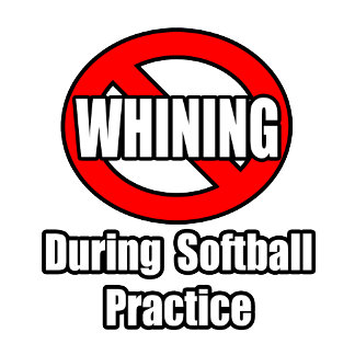 No Whining During Softball Practice