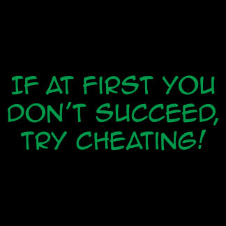 If At First You Don't Succeed, Try Cheating!