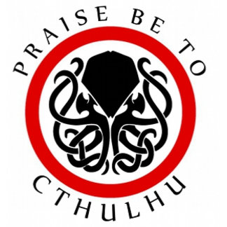 Praise Be To Cthulhu