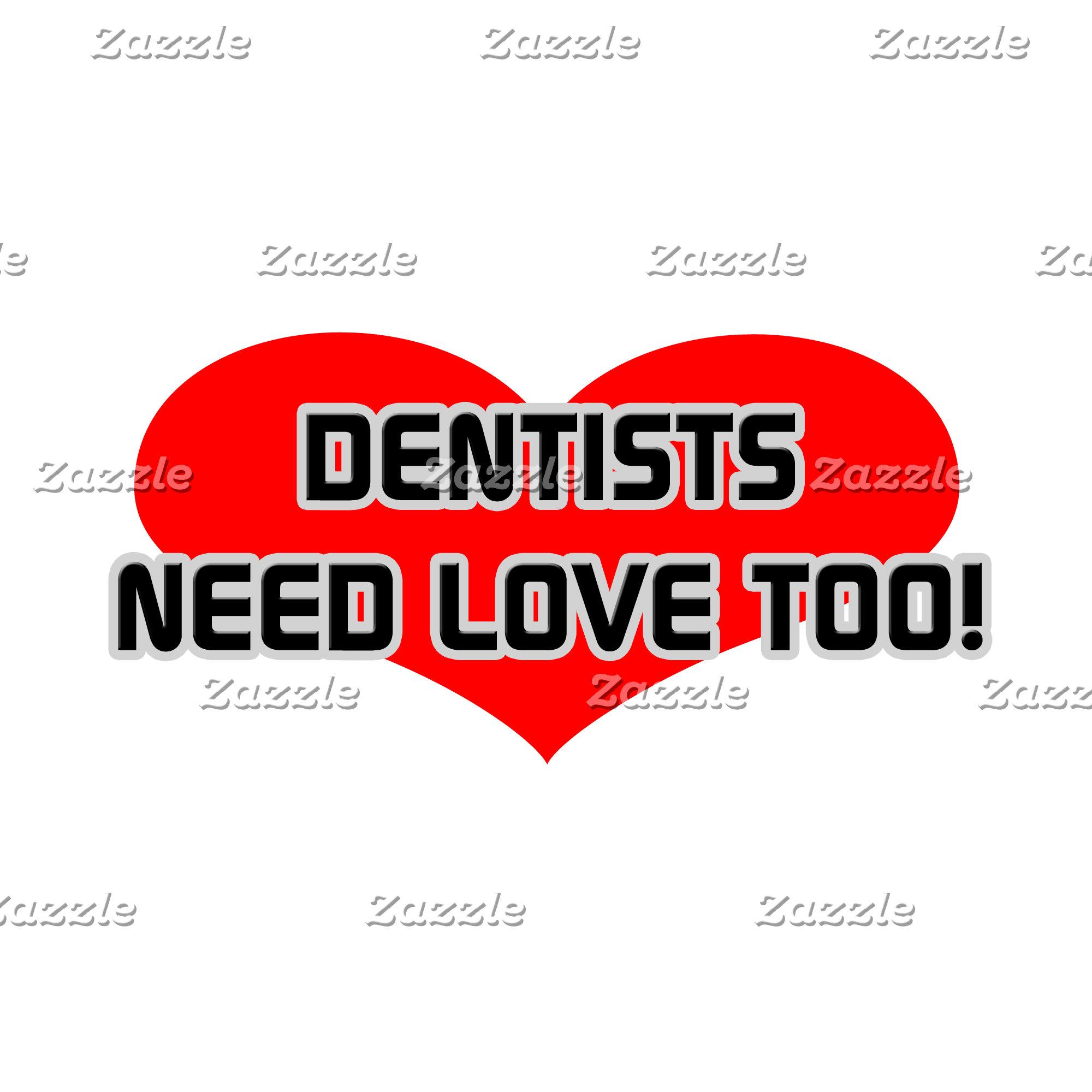 Dentists Need Love Too