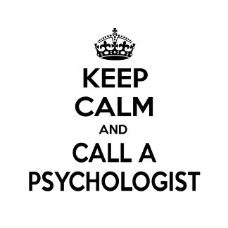 Keep Calm and Call a Psychologist
