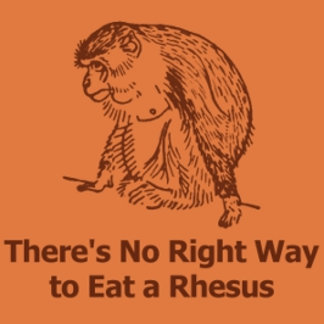 There's No Right Way to Eat a Rhesus