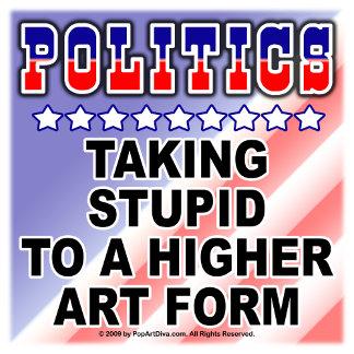 POLITICS - Taking Stupid to a Higher Art Form