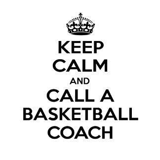 Keep Calm and Call a Basketball Coach