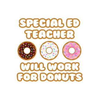 Special Ed Teacher .. Will Work For Donuts