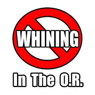 No Whining In The O.R