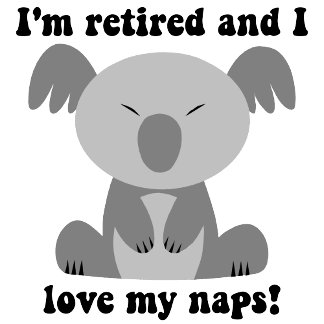 I'm retired and I love my naps! Koala