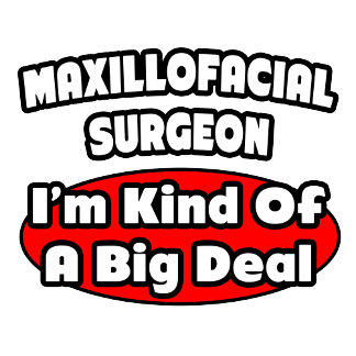 Maxillofacial Surgeon...Big Deal